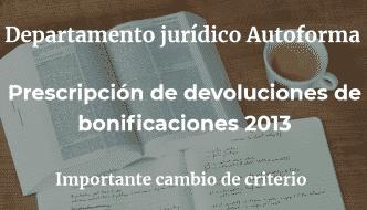 Importante cambio de criterio: prescripción de devoluciones de bonificaciones 2013