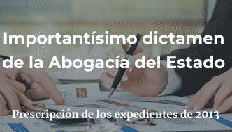 Importantísimo dictamen de la Abogacía del Estado: prescripción de los expedientes de 2013
