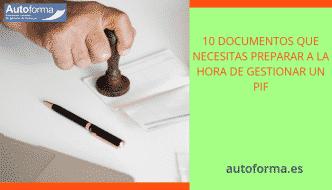 10 documentos que necesitas preparar a la hora de gestionar un PIF