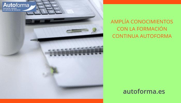 AMPLÍA CONOCIMIENTOS CON LA FORMACIÓN CONTINUA AUTOFORMA