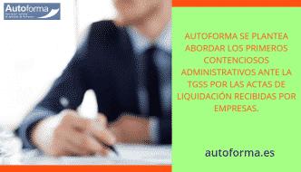 Autoforma se plantea abordar los primeros contenciosos administrativos ante la TGSS por las actas de liquidación recibidas por algunas empresas
