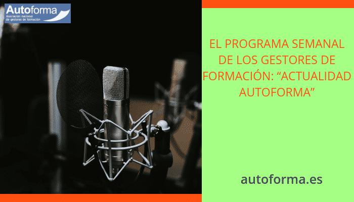 """El programa semanal de los gestores de formación: """"Actualidad Autoforma"""""""