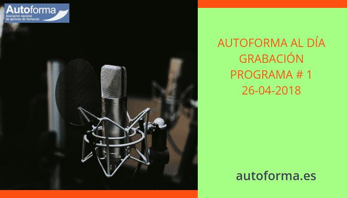Autoforma al día – Grabación programa # 1 – 26-04-2018