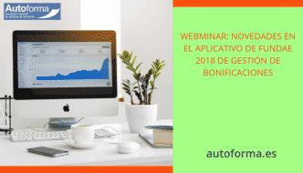 Webminar: Novedades en el aplicativo de FUNDAE 2018 de gestión de bonificaciones