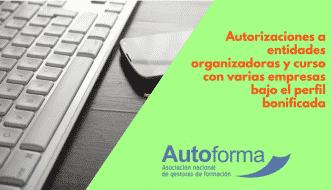 Autorizaciones a entidades organizadoras y curso con varias empresas bajo el perfil bonificada