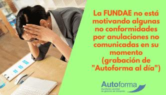 """La FUNDAE no está motivando algunas no conformidades por anulaciones no comunicadas en su momento (grabación de """"Autoforma al día"""")"""