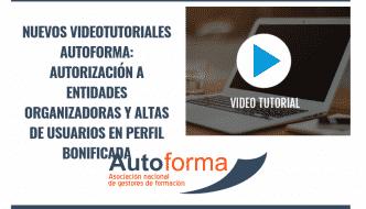 Nuevos videotutoriales Autoforma: autorización a entidades organizadoras y altas de usuarios en perfil bonificada