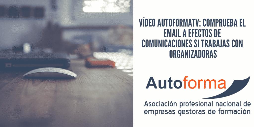 Video AutoformaTV: Comprueba el email a efectos de comunicaciones si trabajas con organizadoras