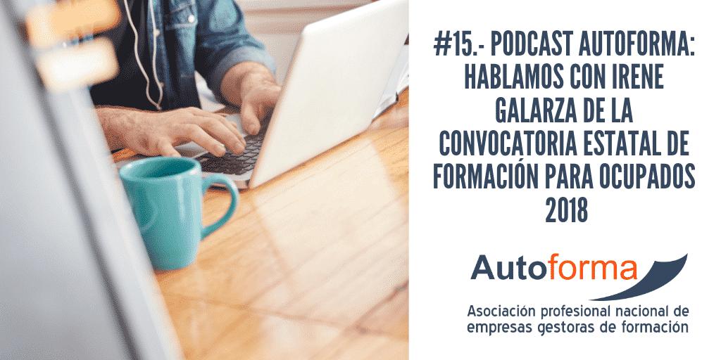 #15.- Podcast Autoforma: hablamos con Irene Galarza de la convocatoria estatal de formación para ocupados 2018