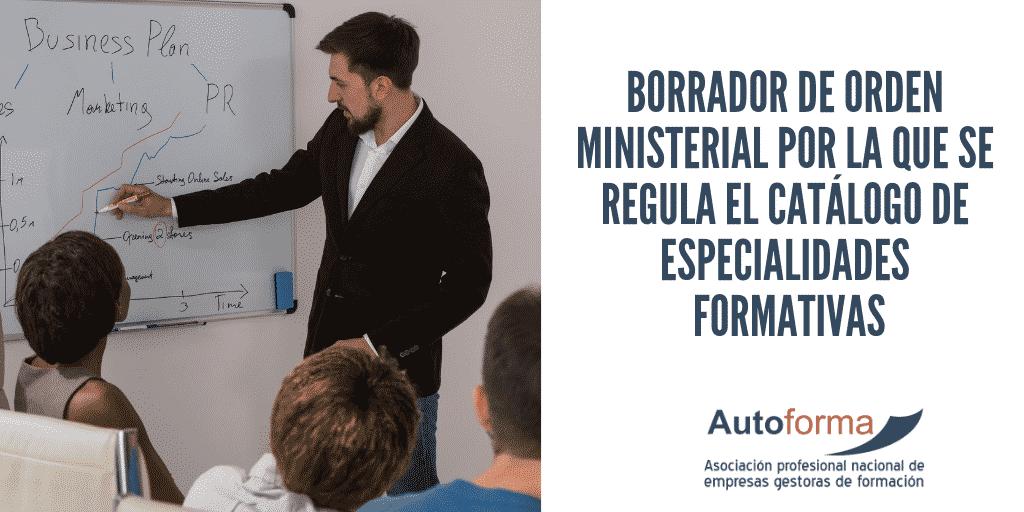 Borrador de Orden ministerial por la que se regula el Catálogo de Especialidades Formativas