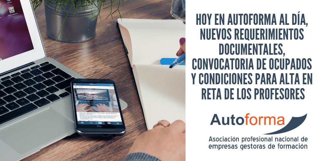 Hoy en Autoforma al día, nuevos requerimientos documentales, convocatoria de ocupados y condiciones para alta en RETA de los profesores