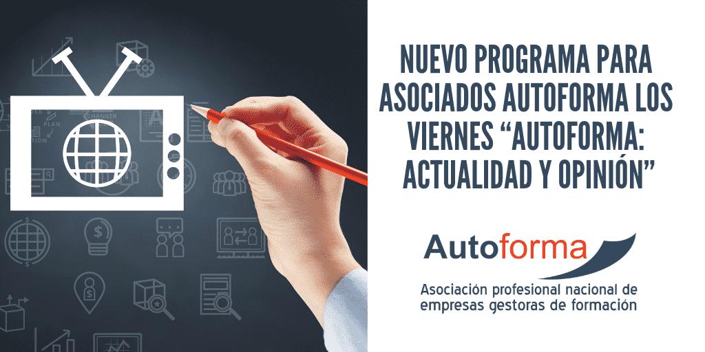 """Nuevo programa para asociados Autoforma los viernes """"Autoforma: actualidad y opinión"""""""