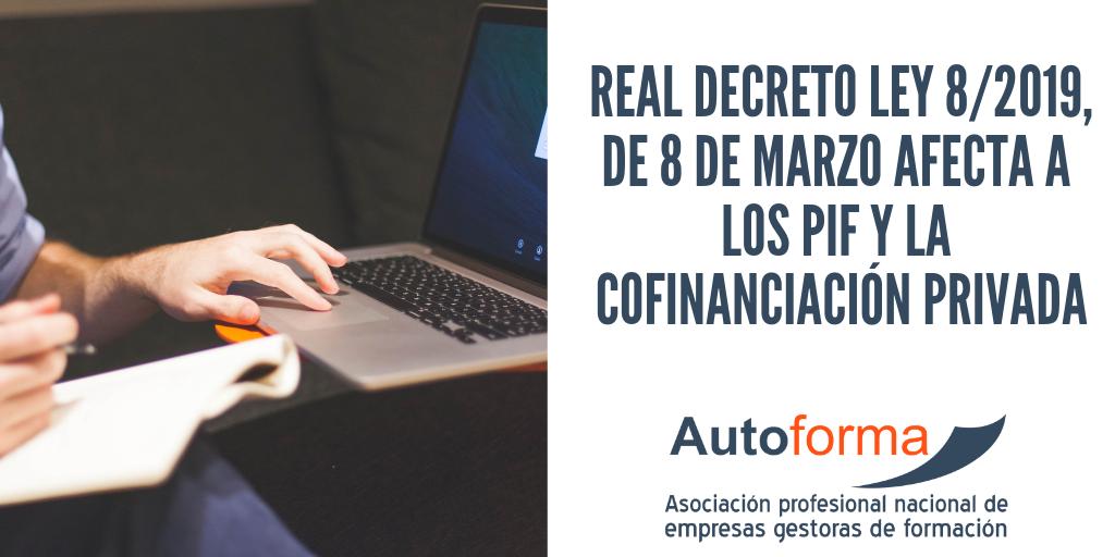 AAD #011/T19 13-03-19 Real Decreto Ley 8/2019, de 8 de marzo afecta a los PIF y la cofinanciación privada