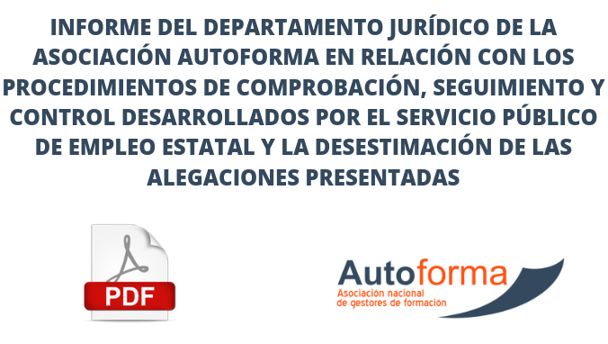 Informe del Departamento Jurídico de la Asociación Autoforma en relación con los procedimientos de comprobación, seguimiento y control desarrollados por el Servicio Público de Empleo Estatal y la desestimación de las alegaciones presentadas