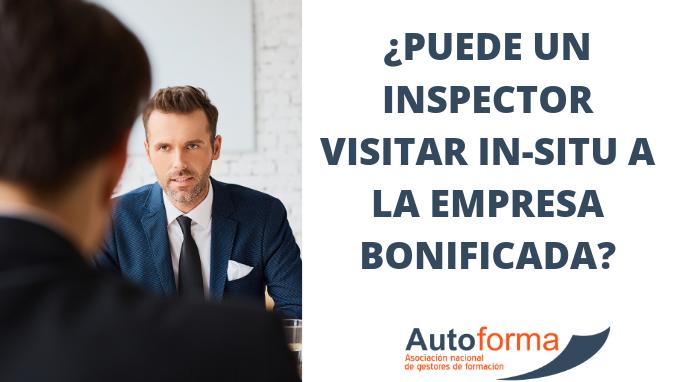 ¿Puede un inspector visitar in-situ a la empresa bonificada?
