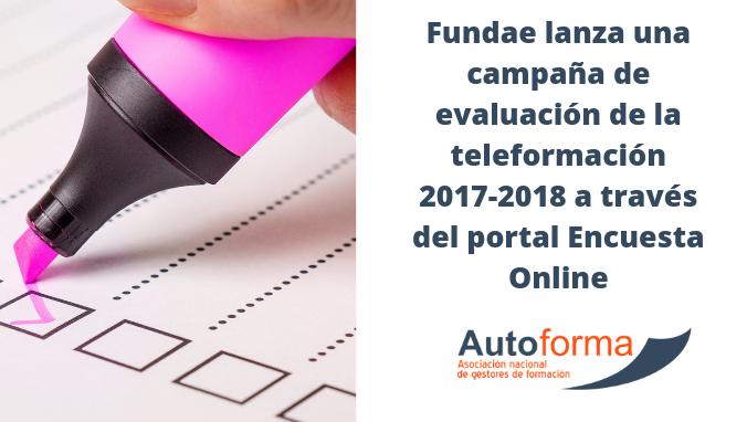 Fundae lanza una campaña de evaluación de la teleformación 2017-2018 a través del portal Encuesta Online