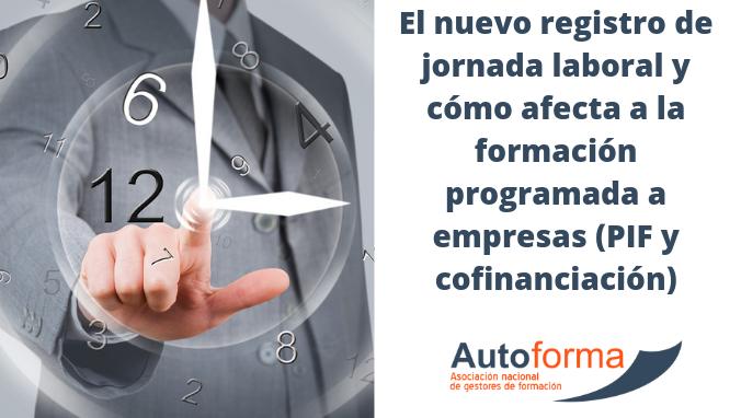 El nuevo registro de jornada laboral y cómo afecta a la formación programada a empresas (PIF y cofinanciación)
