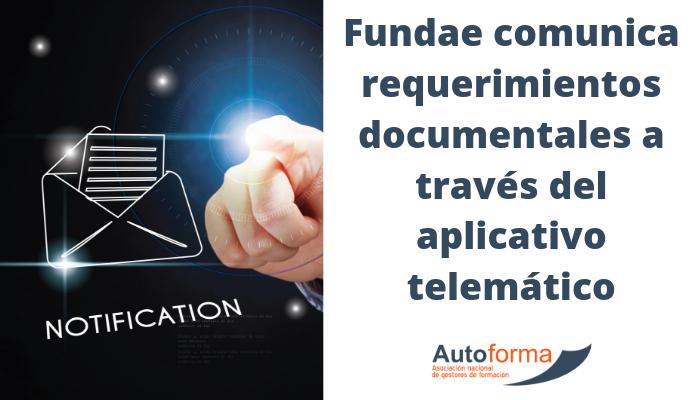 Fundae comunica requerimientos documentales a través del aplicativo telemático