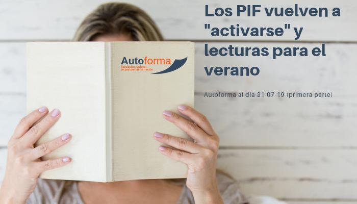 Autoforma al día #310719 – Los PIF vuelven a «activarse» y lectura para el verano