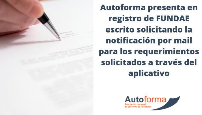 Autoforma presenta en registro de FUNDAE escrito solicitando la notificación por mail para los requerimientos solicitados a través del aplicativo