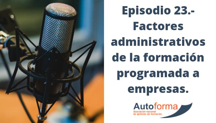 Episodio 23.- Factores administrativos de la formación programada a empresas.