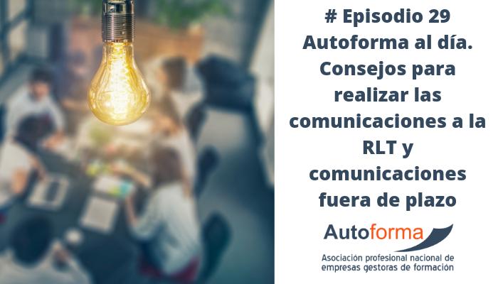 # Episodio 29 Autoforma al día. Consejos para realizar las comunicaciones a la RLT y comunicaciones fuera de plazo