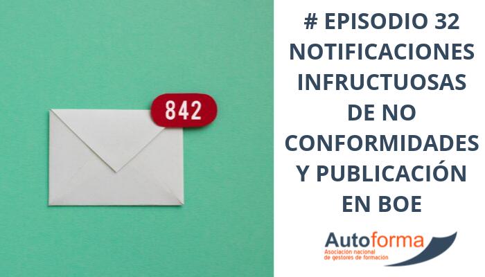 # Episodio 32 Notificaciones infructuosas de no conformidades y publicación en BOE