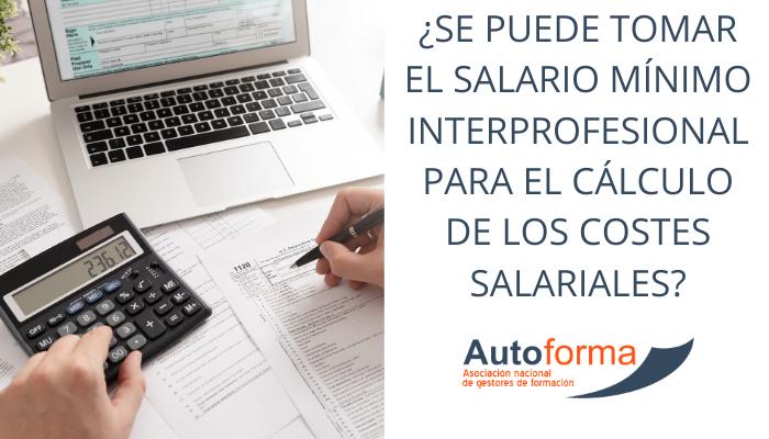 ¿Se puede tomar el salario mínimo interprofesional para el cálculo de los costes salariales?