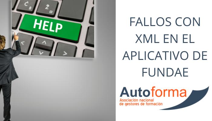 El aplicativo de FUNDAE está dando errores en la subida de archivos XML, afectando gravemente al trabajo de los gestores de formación