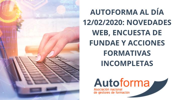 Autoforma al día 12/02/2020: Novedades web, encuesta de Fundae y Acciones formativas incompletas