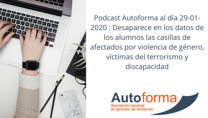 Podcast Autoforma al día 29-01-2020 : Desaparece en los datos de los alumnos las casillas de afectados por violencia de género, víctimas del terrorismo y discapacidad