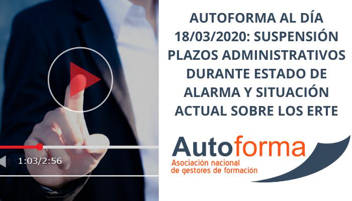 Autoforma al día 18/03/2020: Suspensión plazos administrativo durante estado de alarma y situación actual sobre los ERTE