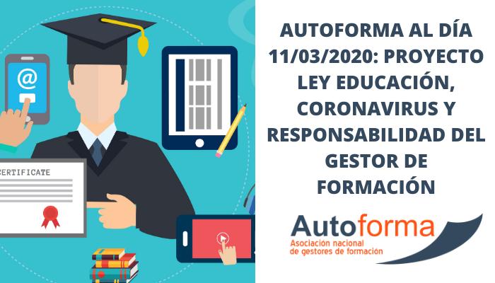 Autoforma al día 11/03/2020: Proyecto Ley Educación, coronavirus y responsabilidad del gestor de formación