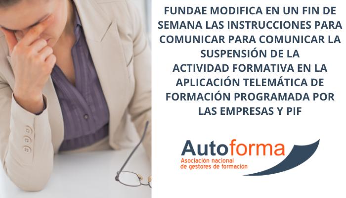 Fundae modifica en un fin de semana las instrucciones para comunicar para comunicar la suspensión de la actividad formativa en la aplicación telemática de formación programada por las empresas y PIF