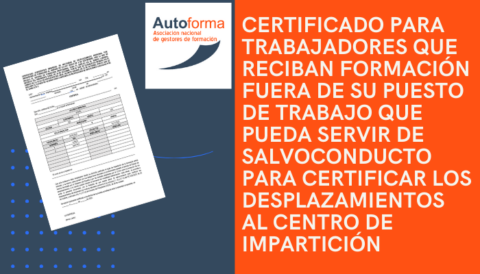 Certificado para trabajadores que reciban formación fuera de su puesto de trabajo que pueda servir de salvoconducto para certificar los desplazamientos al centro de impartición