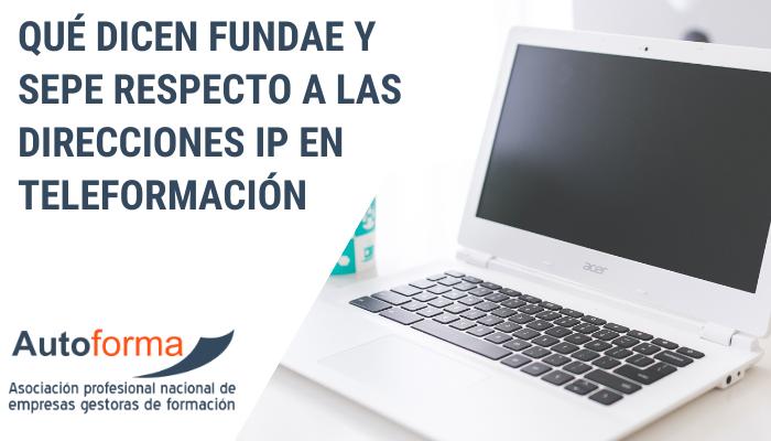 Qué dicen FUNDAE y SEPE respecto a las direcciones IP en teleformación