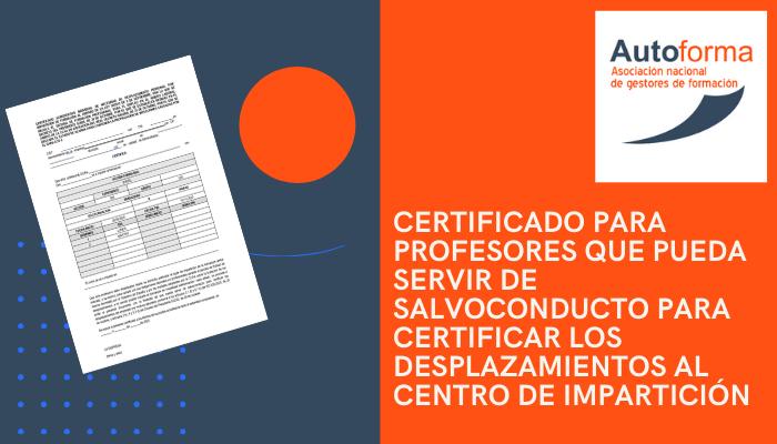 Certificado para profesores que pueda servir de salvoconducto para certificar los desplazamientos al centro de impartición